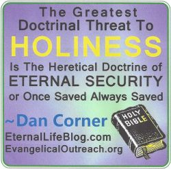 Dan Corner eternal security once saved always saved holiness threat