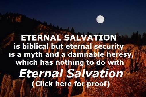 eternal security The false doctrine of absolute eternal security the extreme position that nothing can alter our relationship with christ or endanger this security is incorrect.