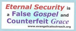 Eternal Security Once Saved Always Saved is a false gospel counterfeit grace